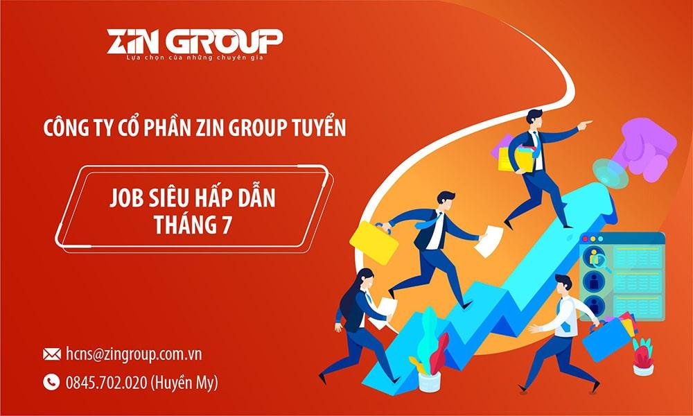 """CÔNG TY CỔ PHẦN ZIN GROUP TUYỂN """"JOB SIÊU HẤP DẪN THÁNG 7"""""""